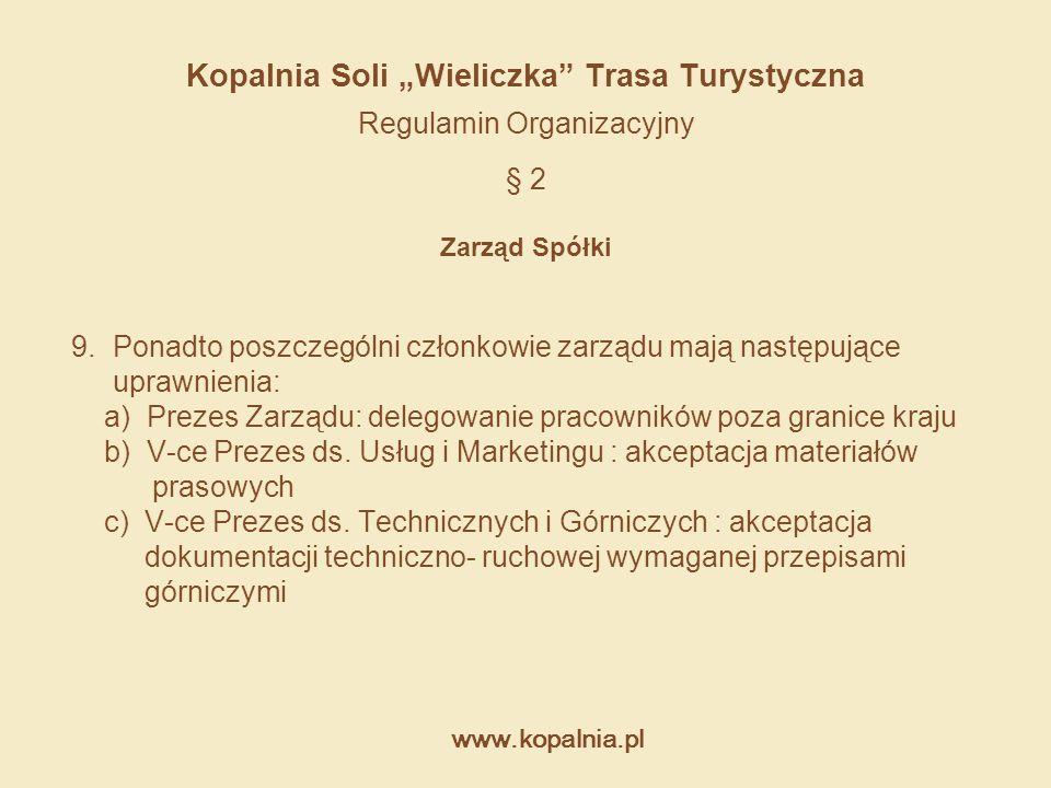 """www.kopalnia.pl Kopalnia Soli """"Wieliczka"""" Trasa Turystyczna Regulamin Organizacyjny § 2 Zarząd Spółki 9. Ponadto poszczególni członkowie zarządu mają"""