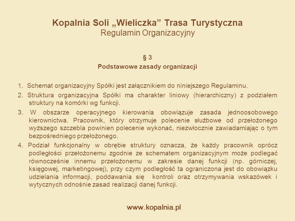 """www.kopalnia.pl Kopalnia Soli """"Wieliczka"""" Trasa Turystyczna Regulamin Organizacyjny § 3 Podstawowe zasady organizacji 1. Schemat organizacyjny Spółki"""
