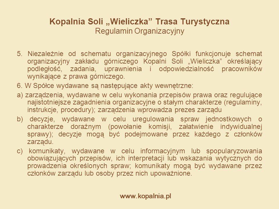 """www.kopalnia.pl Kopalnia Soli """"Wieliczka"""" Trasa Turystyczna Regulamin Organizacyjny 5. Niezależnie od schematu organizacyjnego Spółki funkcjonuje sche"""