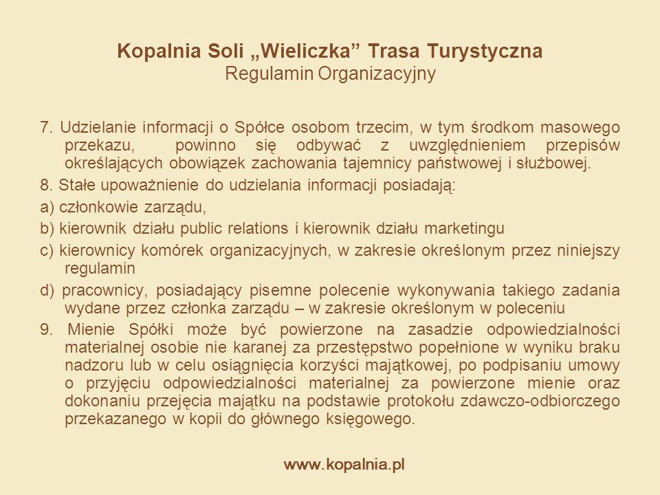 """www.kopalnia.pl Kopalnia Soli """"Wieliczka"""" Trasa Turystyczna Regulamin Organizacyjny 7. Udzielanie informacji o Spółce osobom trzecim, w tym środkom ma"""