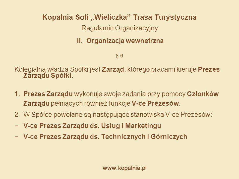 """www.kopalnia.pl Kopalnia Soli """"Wieliczka"""" Trasa Turystyczna Regulamin Organizacyjny II. Organizacja wewnętrzna § 6 Kolegialną władzą Spółki jest Zarzą"""