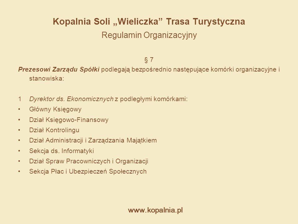 """www.kopalnia.pl Kopalnia Soli """"Wieliczka"""" Trasa Turystyczna Regulamin Organizacyjny § 7 Prezesowi Zarządu Spółki podlegają bezpośrednio następujące ko"""