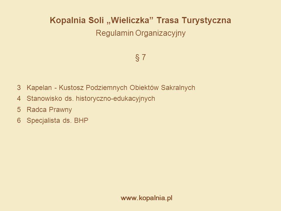 """www.kopalnia.pl Kopalnia Soli """"Wieliczka"""" Trasa Turystyczna Regulamin Organizacyjny § 7 3 Kapelan - Kustosz Podziemnych Obiektów Sakralnych 4 Stanowis"""