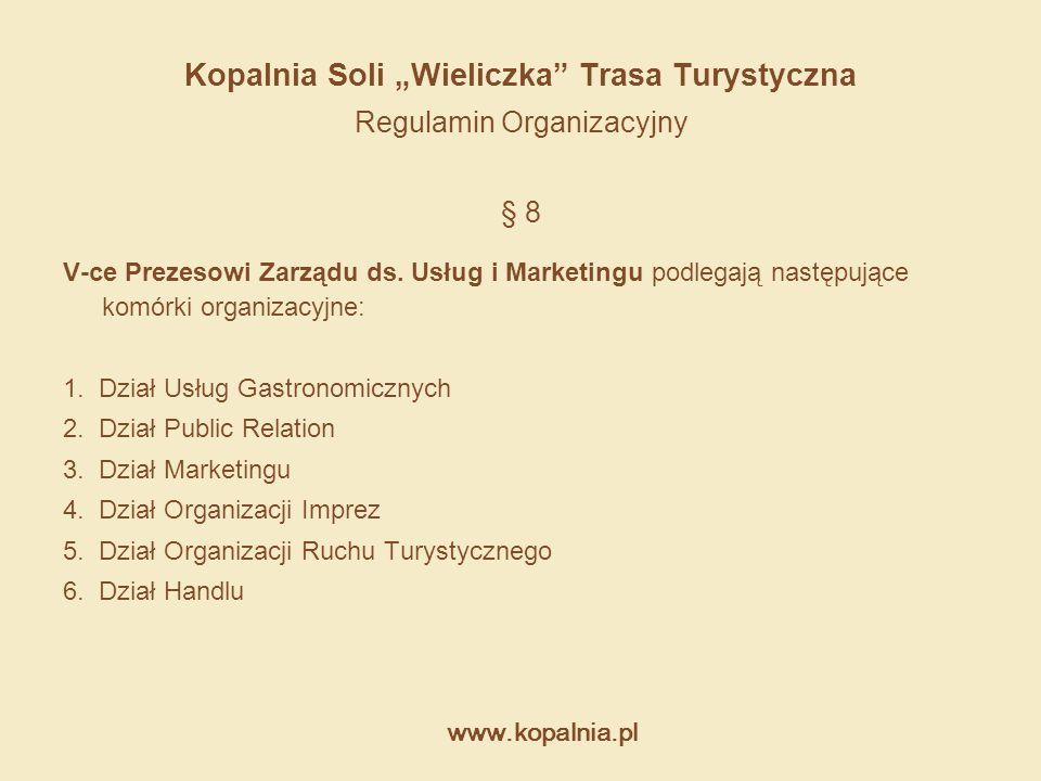 """www.kopalnia.pl Kopalnia Soli """"Wieliczka"""" Trasa Turystyczna Regulamin Organizacyjny § 8 V-ce Prezesowi Zarządu ds. Usług i Marketingu podlegają następ"""