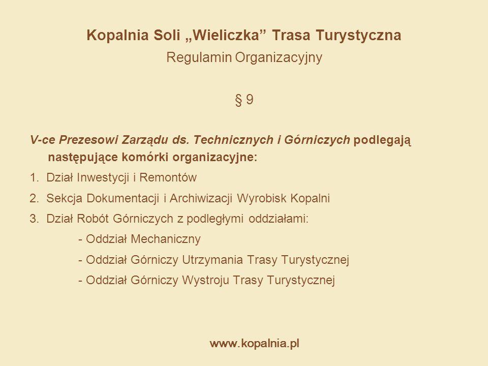 """www.kopalnia.pl Kopalnia Soli """"Wieliczka"""" Trasa Turystyczna Regulamin Organizacyjny § 9 V-ce Prezesowi Zarządu ds. Technicznych i Górniczych podlegają"""