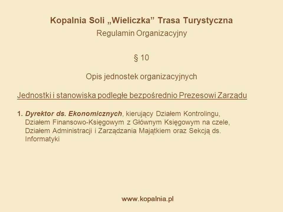 """www.kopalnia.pl Kopalnia Soli """"Wieliczka"""" Trasa Turystyczna Regulamin Organizacyjny § 10 Opis jednostek organizacyjnych Jednostki i stanowiska podległ"""