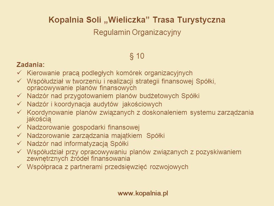 """www.kopalnia.pl Kopalnia Soli """"Wieliczka"""" Trasa Turystyczna Regulamin Organizacyjny § 10 Zadania: Kierowanie pracą podległych komórek organizacyjnych"""