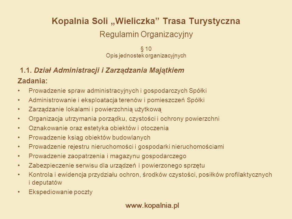 """www.kopalnia.pl Kopalnia Soli """"Wieliczka"""" Trasa Turystyczna Regulamin Organizacyjny § 10 Opis jednostek organizacyjnych 1.1. Dział Administracji i Zar"""