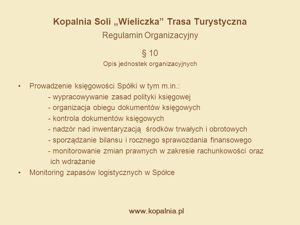 """www.kopalnia.pl Kopalnia Soli """"Wieliczka"""" Trasa Turystyczna Regulamin Organizacyjny § 10 Opis jednostek organizacyjnych Prowadzenie księgowości Spółki"""