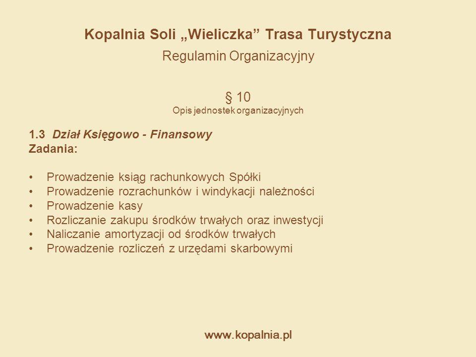 """www.kopalnia.pl Kopalnia Soli """"Wieliczka"""" Trasa Turystyczna Regulamin Organizacyjny § 10 Opis jednostek organizacyjnych 1.3 Dział Księgowo - Finansowy"""