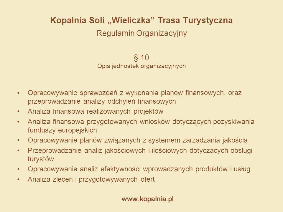 """www.kopalnia.pl Kopalnia Soli """"Wieliczka"""" Trasa Turystyczna Regulamin Organizacyjny § 10 Opis jednostek organizacyjnych Opracowywanie sprawozdań z wyk"""