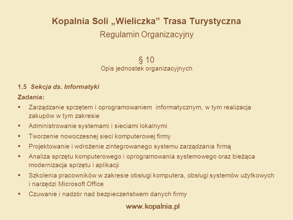 """www.kopalnia.pl Kopalnia Soli """"Wieliczka"""" Trasa Turystyczna Regulamin Organizacyjny § 10 Opis jednostek organizacyjnych 1.5 Sekcja ds. Informatyki Zad"""