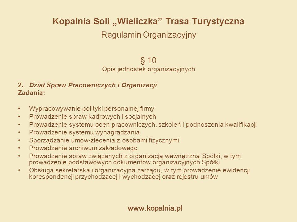 """www.kopalnia.pl Kopalnia Soli """"Wieliczka"""" Trasa Turystyczna Regulamin Organizacyjny § 10 Opis jednostek organizacyjnych 2. Dział Spraw Pracowniczych i"""