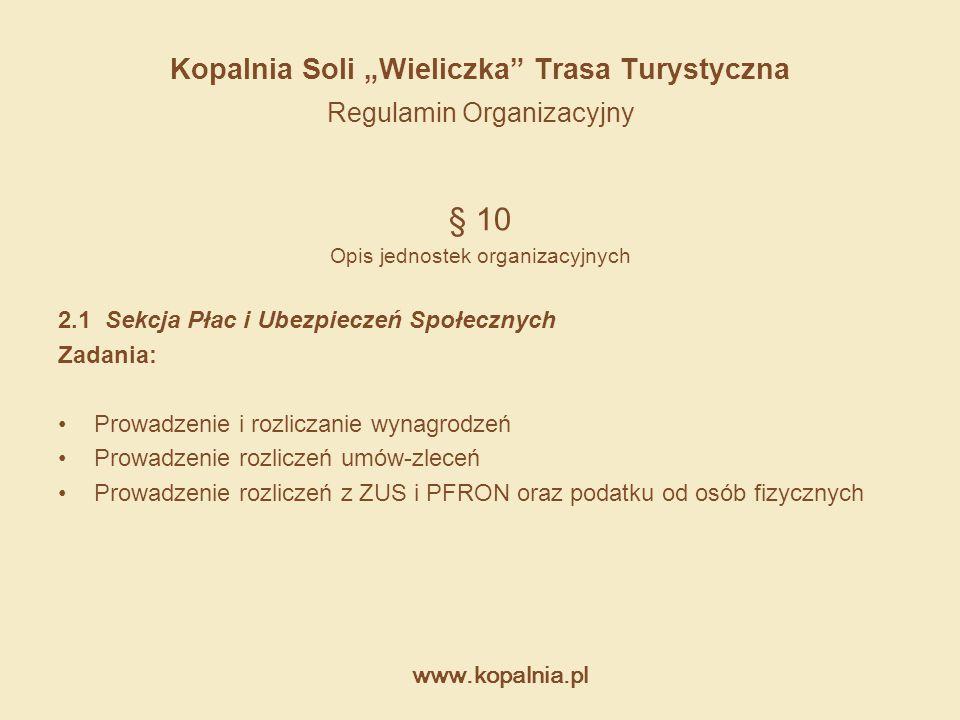 """www.kopalnia.pl Kopalnia Soli """"Wieliczka"""" Trasa Turystyczna Regulamin Organizacyjny § 10 Opis jednostek organizacyjnych 2.1 Sekcja Płac i Ubezpieczeń"""