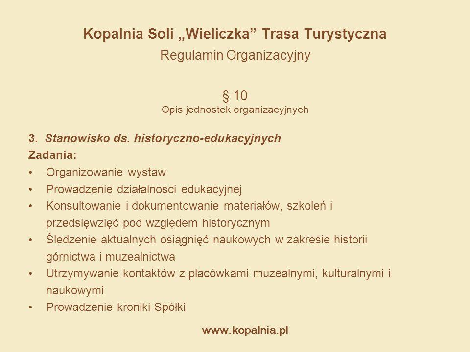 """www.kopalnia.pl Kopalnia Soli """"Wieliczka"""" Trasa Turystyczna Regulamin Organizacyjny § 10 Opis jednostek organizacyjnych 3. Stanowisko ds. historyczno-"""