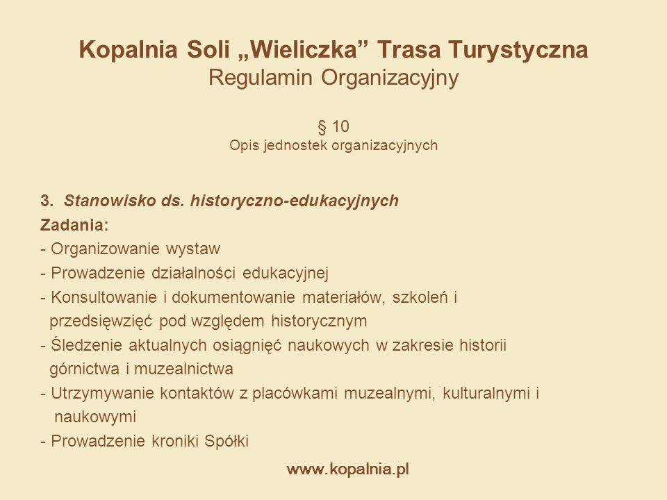 """www.kopalnia.pl Kopalnia Soli """"Wieliczka"""" Trasa Turystyczna Regulamin Organizacyjny 3. Stanowisko ds. historyczno-edukacyjnych Zadania: - Organizowani"""