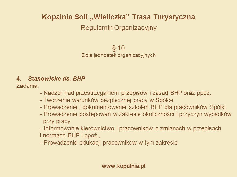 """www.kopalnia.pl Kopalnia Soli """"Wieliczka"""" Trasa Turystyczna Regulamin Organizacyjny § 10 Opis jednostek organizacyjnych 4. Stanowisko ds. BHP Zadania:"""