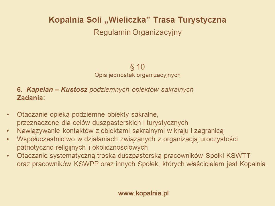 """www.kopalnia.pl Kopalnia Soli """"Wieliczka"""" Trasa Turystyczna Regulamin Organizacyjny § 10 Opis jednostek organizacyjnych 6. Kapelan – Kustosz podziemny"""