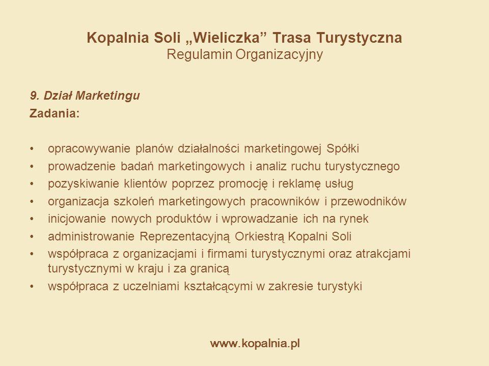"""www.kopalnia.pl Kopalnia Soli """"Wieliczka"""" Trasa Turystyczna Regulamin Organizacyjny 9. Dział Marketingu Zadania: opracowywanie planów działalności mar"""