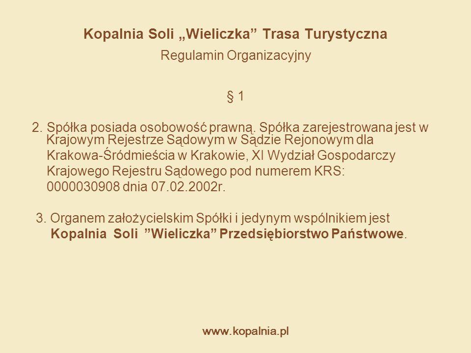 """www.kopalnia.pl Kopalnia Soli """"Wieliczka"""" Trasa Turystyczna Regulamin Organizacyjny § 1 2. Spółka posiada osobowość prawną. Spółka zarejestrowana jest"""