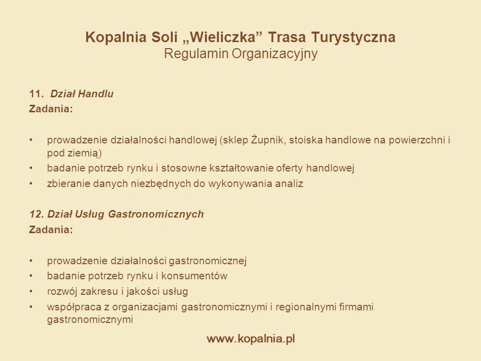 """www.kopalnia.pl Kopalnia Soli """"Wieliczka"""" Trasa Turystyczna Regulamin Organizacyjny 11. Dział Handlu Zadania: prowadzenie działalności handlowej (skle"""