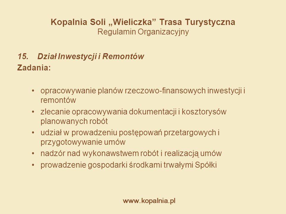 """www.kopalnia.pl Kopalnia Soli """"Wieliczka"""" Trasa Turystyczna Regulamin Organizacyjny 15. Dział Inwestycji i Remontów Zadania: opracowywanie planów rzec"""