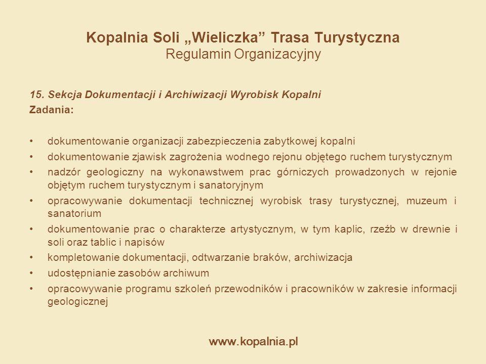 """www.kopalnia.pl Kopalnia Soli """"Wieliczka"""" Trasa Turystyczna Regulamin Organizacyjny 15. Sekcja Dokumentacji i Archiwizacji Wyrobisk Kopalni Zadania: d"""