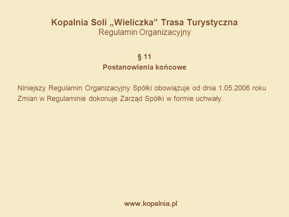 """www.kopalnia.pl Kopalnia Soli """"Wieliczka"""" Trasa Turystyczna Regulamin Organizacyjny § 11 Postanowienia końcowe Niniejszy Regulamin Organizacyjny Spółk"""