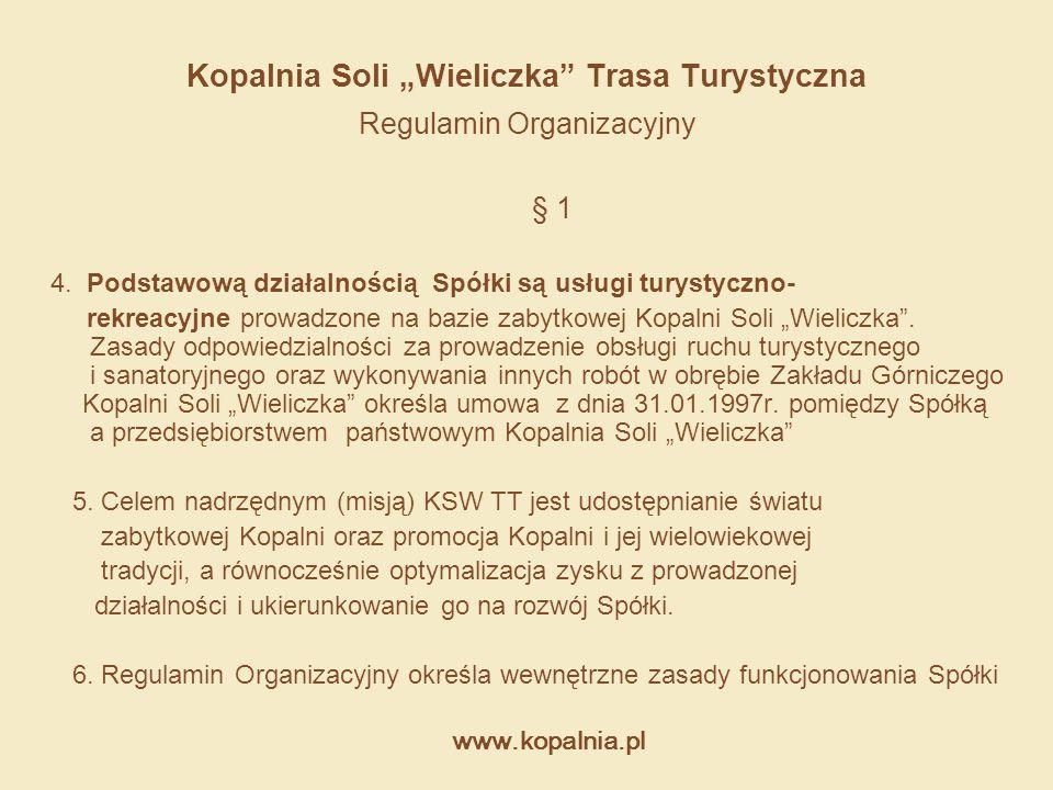 """www.kopalnia.pl Kopalnia Soli """"Wieliczka"""" Trasa Turystyczna Regulamin Organizacyjny § 1 4. Podstawową działalnością Spółki są usługi turystyczno- rekr"""