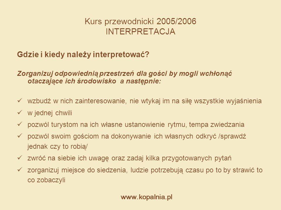 www.kopalnia.pl Kurs przewodnicki 2005/2006 INTERPRETACJA Gdzie i kiedy należy interpretować? Zorganizuj odpowiednią przestrzeń dla gości by mogli wch