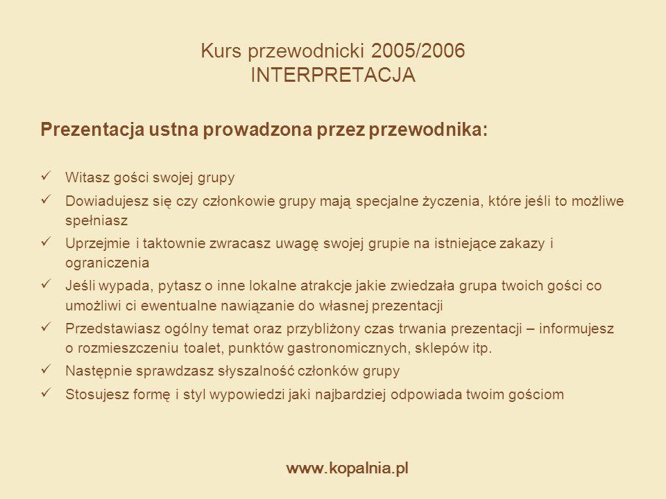 www.kopalnia.pl Kurs przewodnicki 2005/2006 INTERPRETACJA Prezentacja ustna prowadzona przez przewodnika: Witasz gości swojej grupy Dowiadujesz się cz