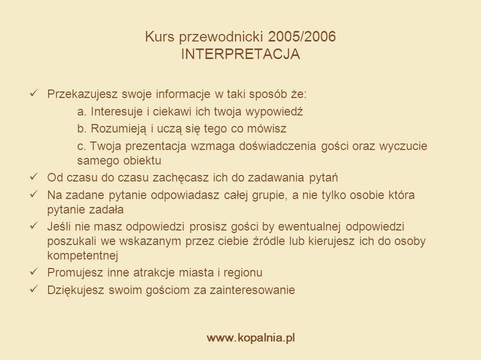 www.kopalnia.pl Kurs przewodnicki 2005/2006 INTERPRETACJA Przekazujesz swoje informacje w taki sposób że: a. Interesuje i ciekawi ich twoja wypowiedź