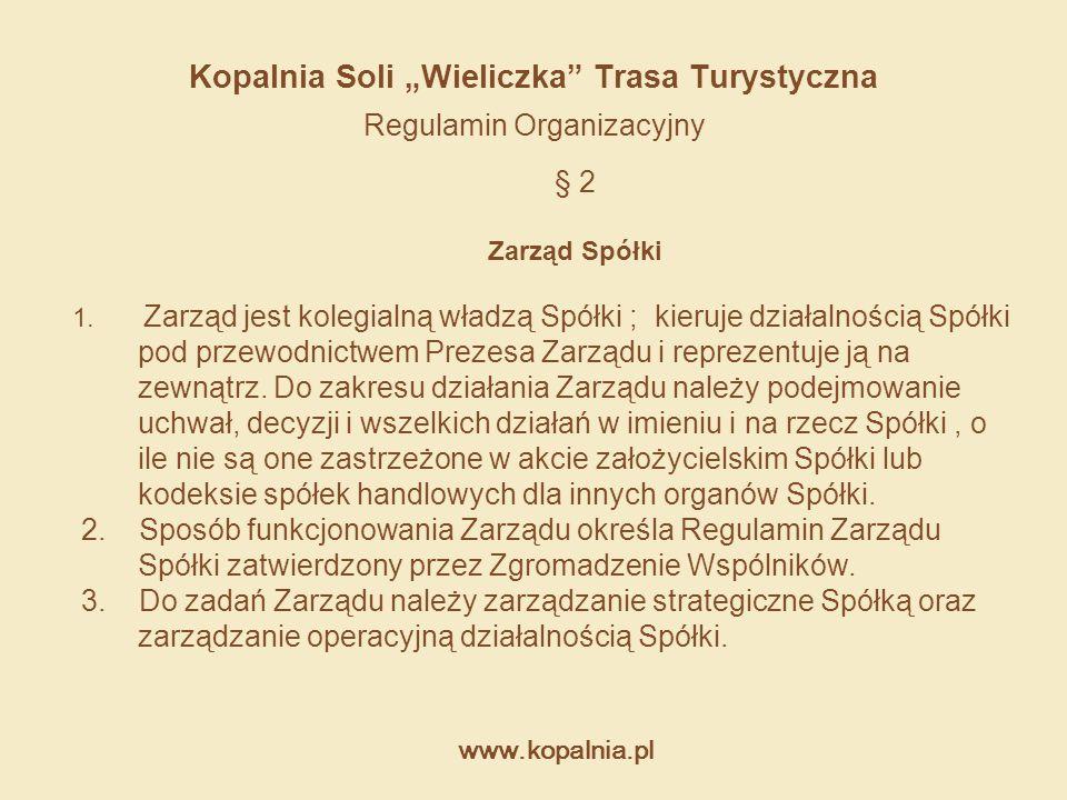 """www.kopalnia.pl Kopalnia Soli """"Wieliczka Trasa Turystyczna Regulamin Organizacyjny § 11 Postanowienia końcowe Niniejszy Regulamin Organizacyjny Spółki obowiązuje od dnia 1.05.2006 roku Zmian w Regulaminie dokonuje Zarząd Spółki w formie uchwały."""