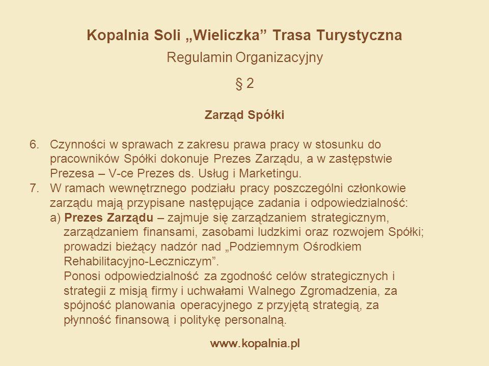 """www.kopalnia.pl Kopalnia Soli """"Wieliczka"""" Trasa Turystyczna Regulamin Organizacyjny § 2 Zarząd Spółki 6. Czynności w sprawach z zakresu prawa pracy w"""