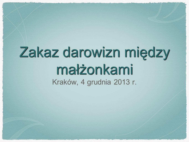 Zakaz darowizn między małżonkami Kraków, 4 grudnia 2013 r.