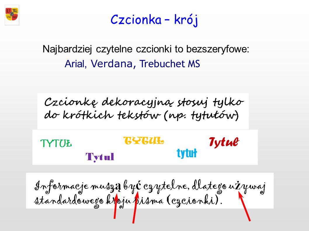 Czcionka – krój Najbardziej czytelne czcionki to bezszeryfowe: Arial, Verdana, Trebuchet MS