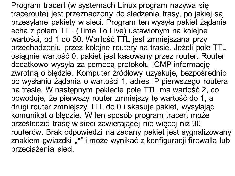 Program tracert (w systemach Linux program nazywa się traceroute) jest przeznaczony do śledzenia trasy, po jakiej są przesyłane pakiety w sieci. Progr