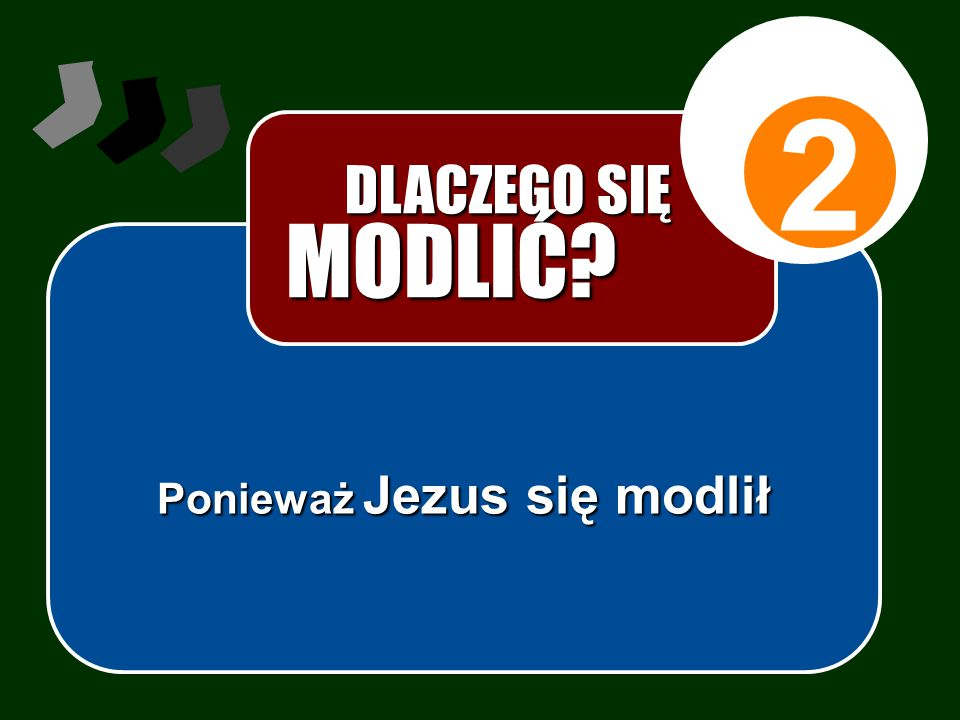 2 Ponieważ Jezus się modlił DLACZEGO SIĘ DLACZEGO SIĘ MODLIĆ?