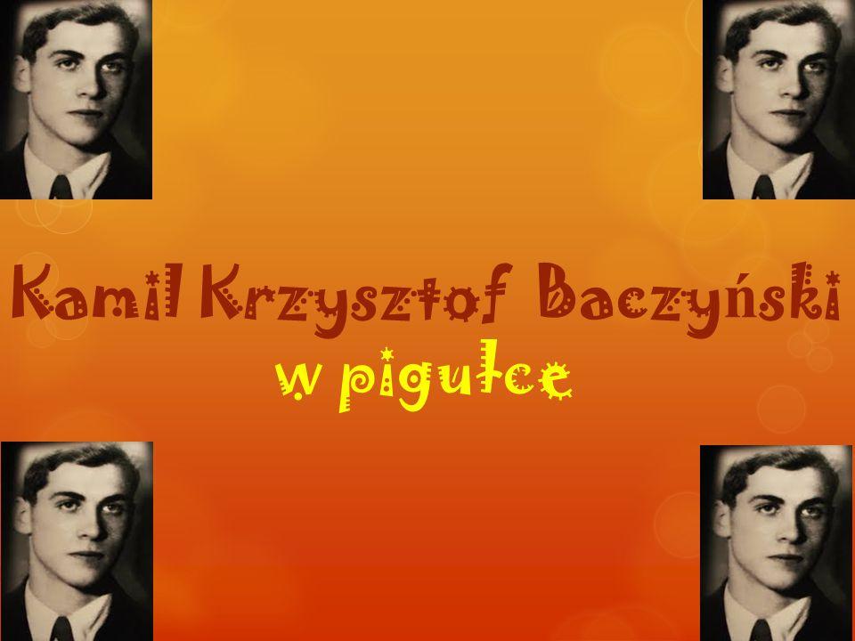 Kamil Krzysztof Baczy ń ski w pigułce