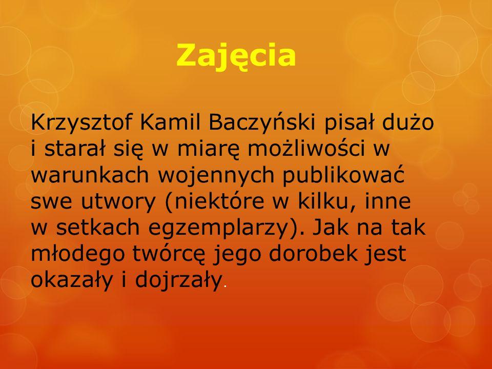 Zajęcia Krzysztof Kamil Baczyński pisał dużo i starał się w miarę możliwości w warunkach wojennych publikować swe utwory (niektóre w kilku, inne w set