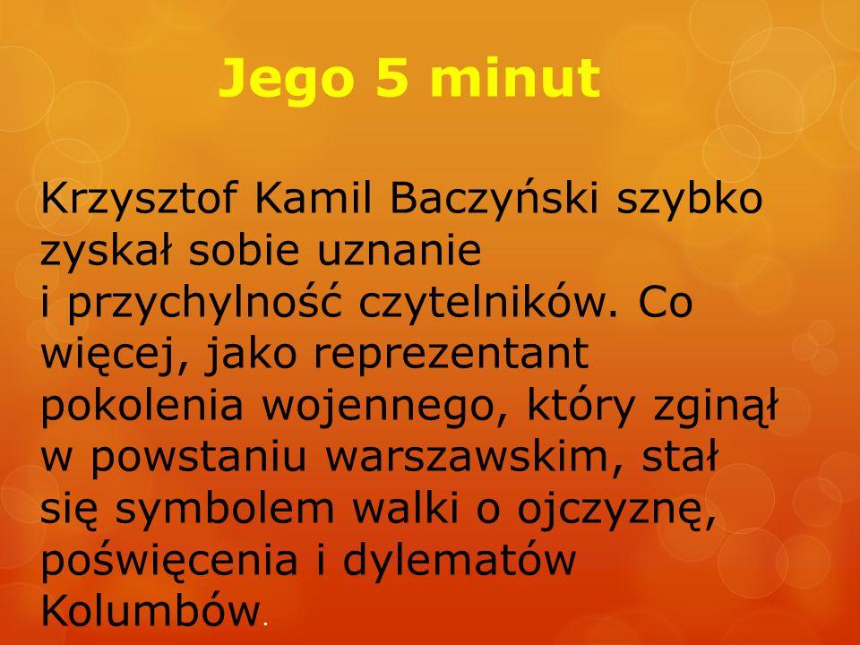 Jego 5 minut Krzysztof Kamil Baczyński szybko zyskał sobie uznanie i przychylność czytelników. Co więcej, jako reprezentant pokolenia wojennego, który