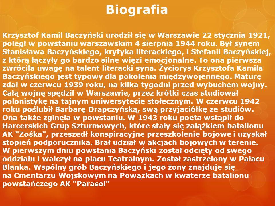 Biografia Krzysztof Kamil Baczyński urodził się w Warszawie 22 stycznia 1921, poległ w powstaniu warszawskim 4 sierpnia 1944 roku. Był synem Stanisław