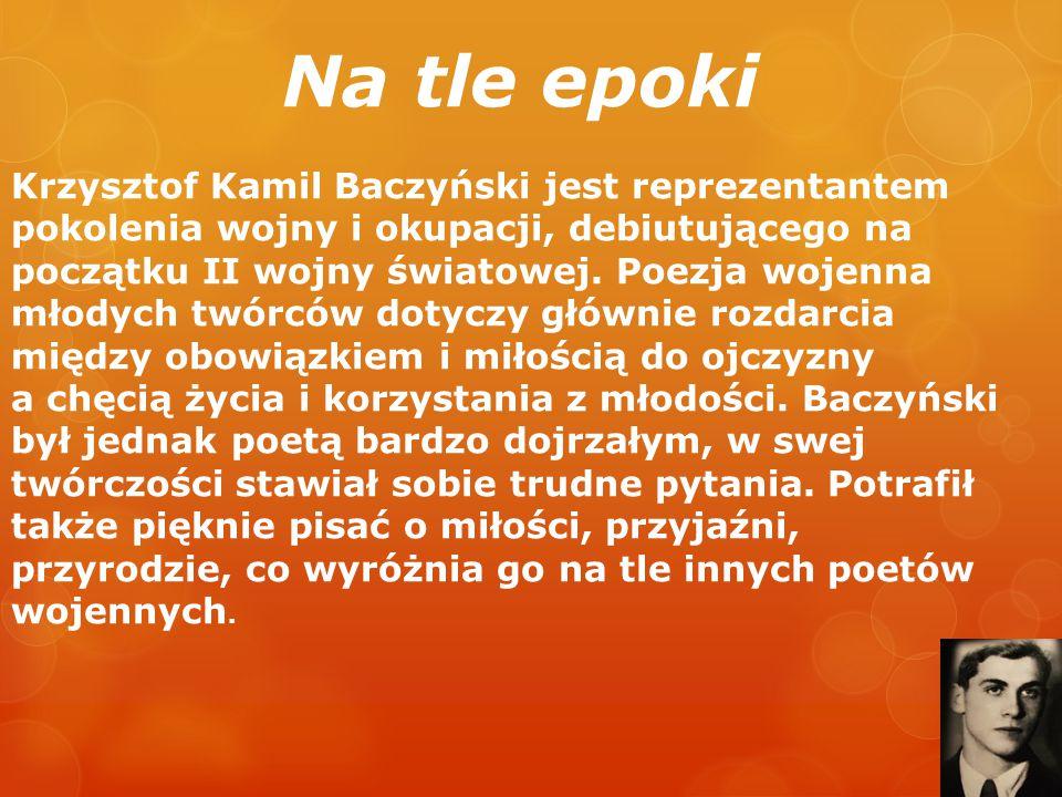 Na tle epoki Krzysztof Kamil Baczyński jest reprezentantem pokolenia wojny i okupacji, debiutującego na początku II wojny światowej. Poezja wojenna mł