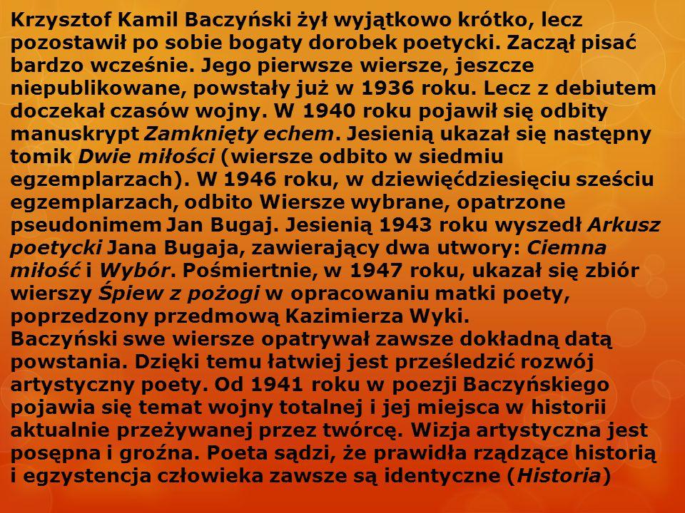 Krzysztof Kamil Baczyński żył wyjątkowo krótko, lecz pozostawił po sobie bogaty dorobek poetycki. Zaczął pisać bardzo wcześnie. Jego pierwsze wiersze,