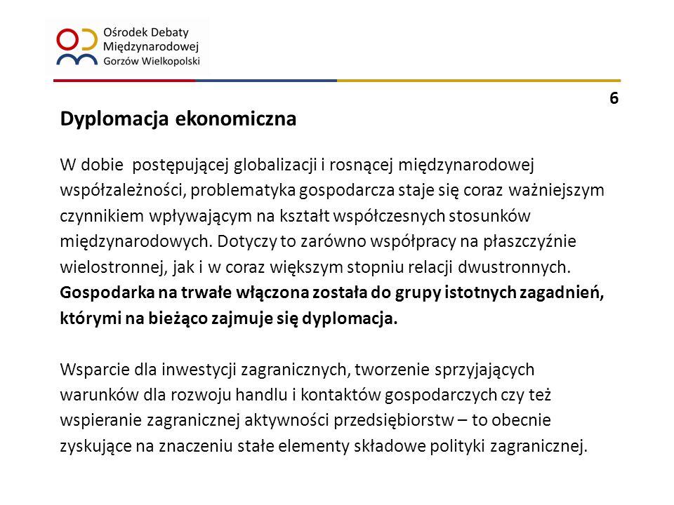 7 Dyplomacja może zasadniczo wpływać w dwojaki sposób na poprawę ekonomicznej pozycji państwa.