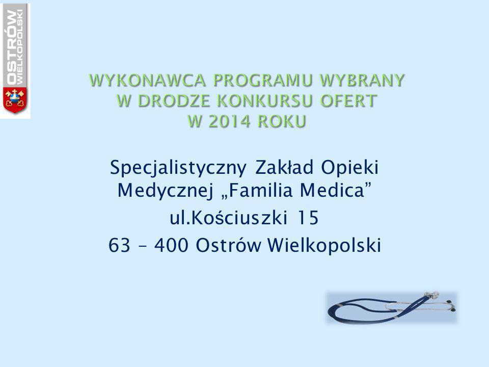 """Specjalistyczny Zak ł ad Opieki Medycznej """"Familia Medica"""" ul.Ko ś ciuszki 15 63 – 400 Ostrów Wielkopolski"""