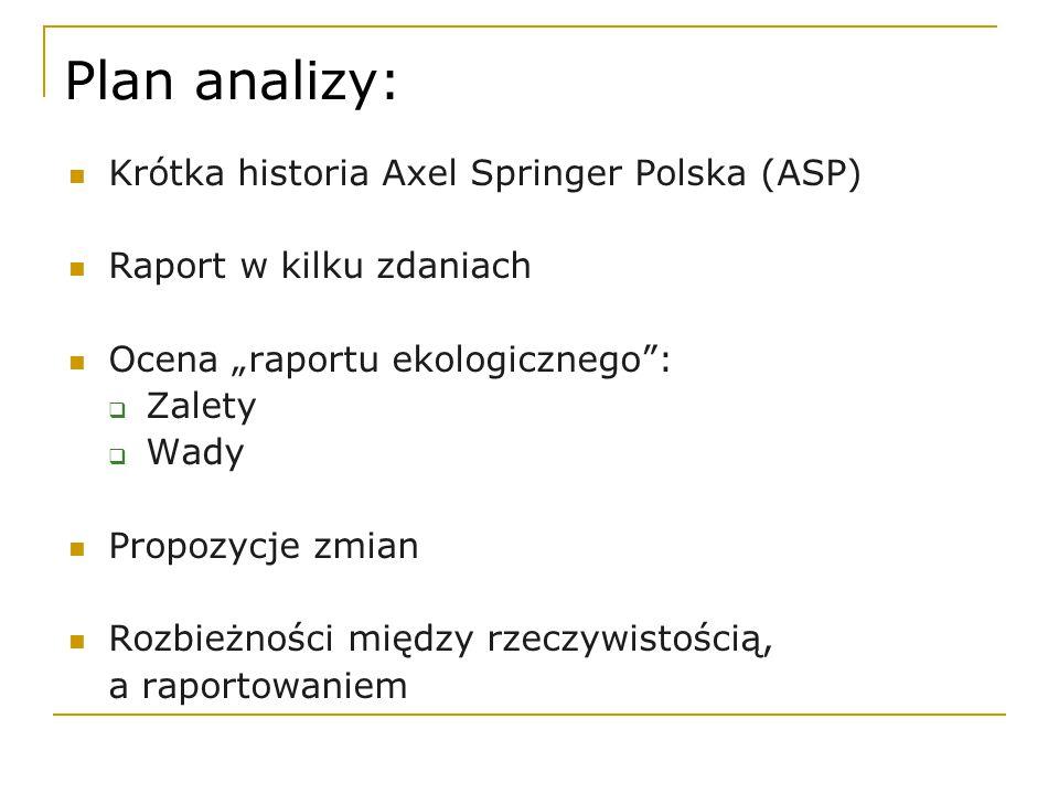 """Plan analizy: Krótka historia Axel Springer Polska (ASP) Raport w kilku zdaniach Ocena """"raportu ekologicznego :  Zalety  Wady Propozycje zmian Rozbieżności między rzeczywistością, a raportowaniem"""
