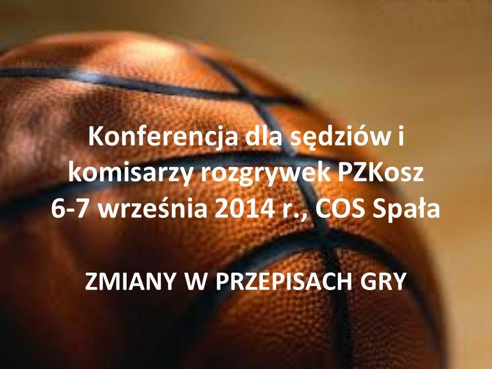 Konferencja dla sędziów i komisarzy rozgrywek PZKosz 6-7 września 2014 r., COS Spała ZMIANY W PRZEPISACH GRY