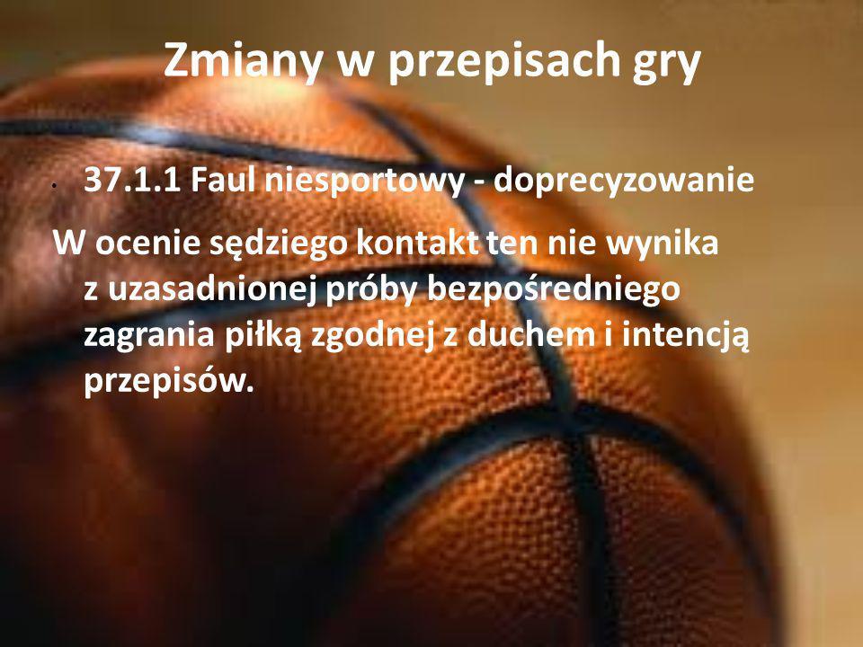 Zmiany w przepisach gry 37.1.1 Faul niesportowy - doprecyzowanie W ocenie sędziego kontakt ten nie wynika z uzasadnionej próby bezpośredniego zagrania piłką zgodnej z duchem i intencją przepisów.