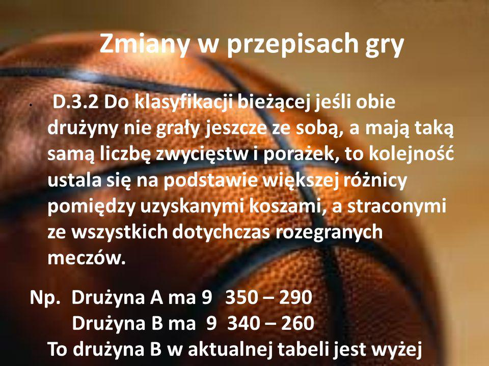 Zmiany w przepisach gry D.3.2 Do klasyfikacji bieżącej jeśli obie drużyny nie grały jeszcze ze sobą, a mają taką samą liczbę zwycięstw i porażek, to k
